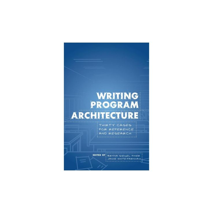 Writing Program Architecture : Thirty Cases for Reference and Research (Paperback)