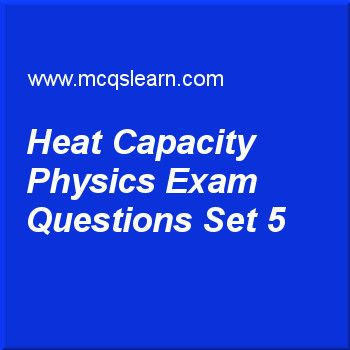 Practice test on heat capacity physics, O level Cambridge physics quiz 5 online. Practice physics exam's questions and answers to learn heat capacity physics test with answers. Practice online quiz to test knowledge on heat capacity: physics, temperature scales, efficiency: O level Cambridge physics, refraction in physics, evaporation worksheets. Free heat capacity physics test has multiple choice questions as internal energy comprises of two types of energies, those are, answers key...
