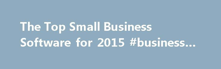 The Top Small Business Software for 2015 #business #cards #free http://bank.remmont.com/the-top-small-business-software-for-2015-business-cards-free/  #business software # Having the right software for your business needs can mean the difference between getting things done or. having tasks linger, unaddressed, on your to-do list. Unfortunately, most top software companies often focus on larger businesses. rather than small enterprises. As a result, many of their solutions are either…