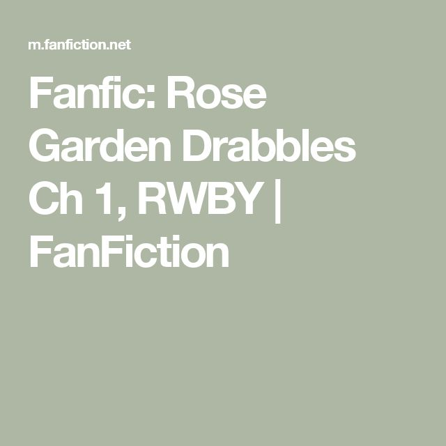 Fanfic: Rose Garden Drabbles Ch 1, RWBY | FanFiction