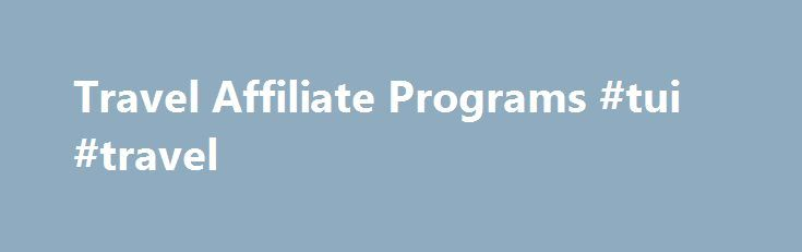 Travel Affiliate Programs #tui #travel http://travel.remmont.com/travel-affiliate-programs-tui-travel/  #travel affiliate programs # Top 5 Travel Affiliate Programs Travel agency affiliate programs are affiliations with travel companies to promote their services in exchange for commission. This article will outline and introduce the top 5 most popular and profitable programs you can get involved in to jump start your success in the travel business: HotelsCombined.com […]The post Travel…