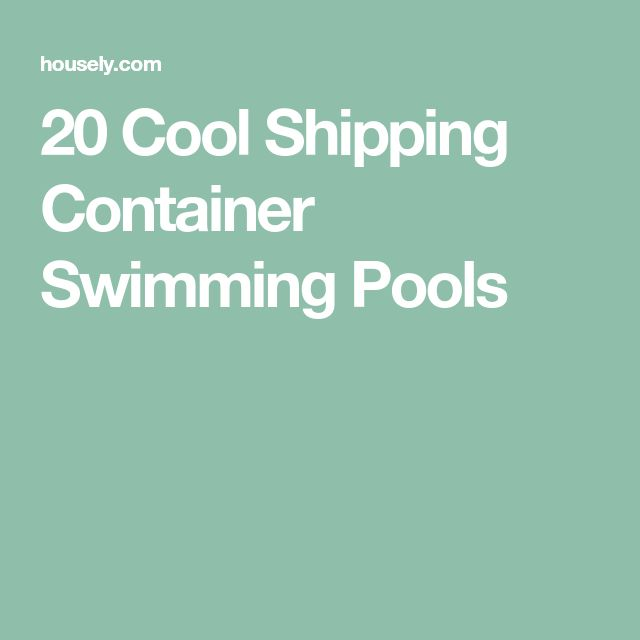 20 Cool Shipping Container Swimming Pools