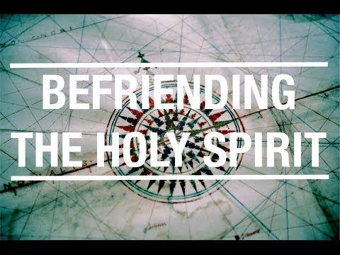 Befriending the Holy Spirit - YouTube