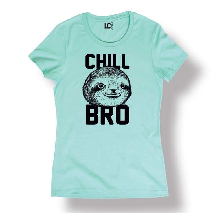Chill Bro Sloth Funny Humor College Meme Relax Novelty Cool - Ladies T-Shirt