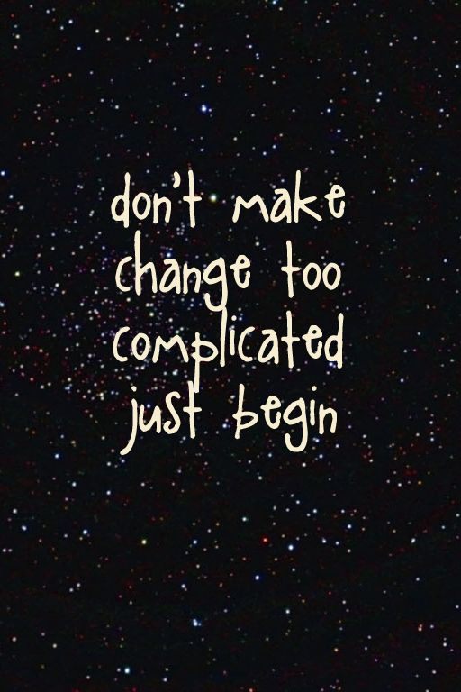 Don't make change too complicated, just begin ;-)