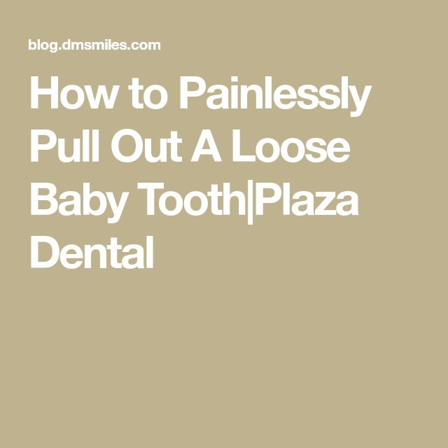 How to Painlessly Pull Out A Loose Baby Tooth|Plaza Dental