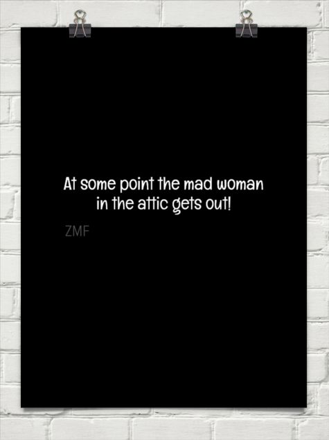 At some point the mad woman in the attic gets out! by ZMF #1457906