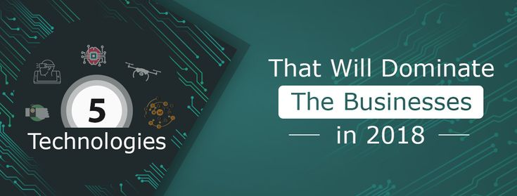 Every year with new evolving technologies and tools the online businesses are being dominated. Let's have a closer look at those 5 fastest growing technologies that are expected to rule the roost in 2018 and being adopted by the majority of businesses.