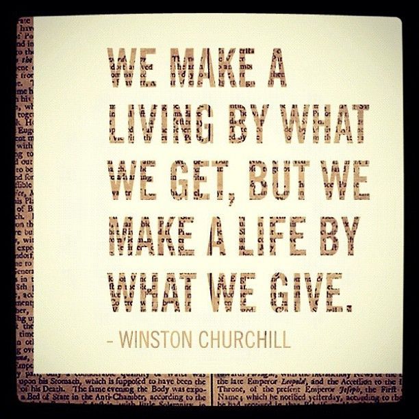 """""""We make a living by what we get, but we make a life by what we give.""""   -Winston Churchill #quote: Life Quotes, Life Lessons, Volunteers, Wisdom, Winstonchurchil, Living, Inspiration Quotes, Winston Churchill, The Secret"""