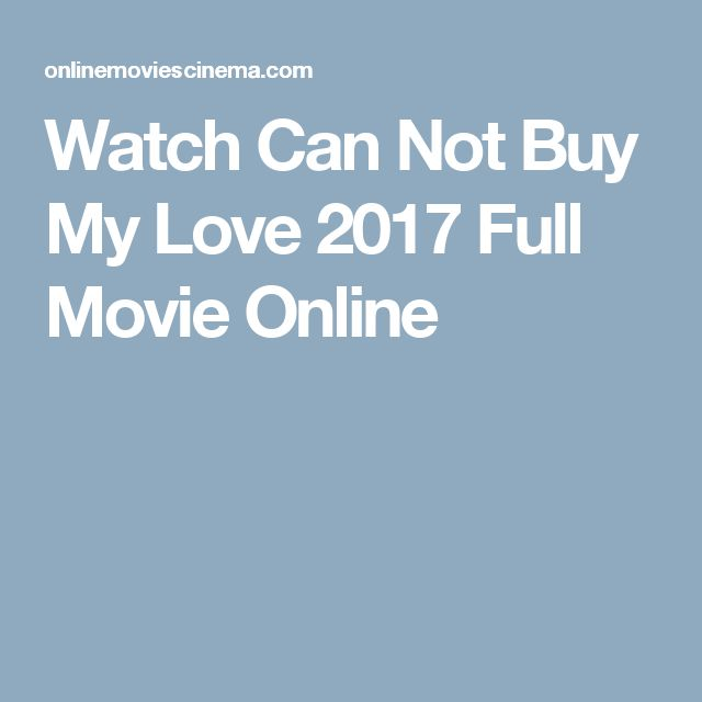 Watch Can Not Buy My Love 2017 Full Movie Online