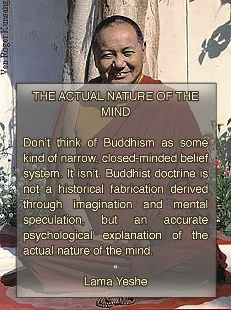 THE ACTUAL NATURE OF THE MIND    Don't think of Buddhism as some kind of narrow, closed-minded belief system. It isn't. Buddhist doctrine is not a historical fabrication derived through imagination and mental speculation, but an accurate psychological explanation of the actual nature of the mind.  ❤︎ Lama Yeshe