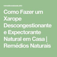 Como Fazer um Xarope Descongestionante e Expectorante Natural em Casa | Remédios Naturais