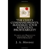 The Chef's Commandments: Maximize Your Kitchen's Profitability, Building and Maintaining a Successful, Profit-Driven Restaurant (Perfect Paperback)By J. A. Mendez