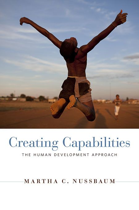 Creating Capabilities: The Human Development Approach | Martha C. Nussbaum | Published in paperback May 13th, 2013