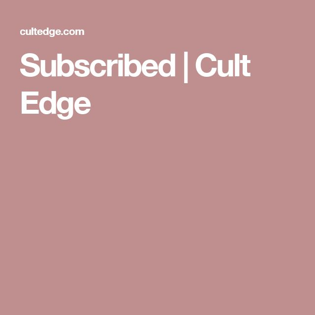 Subscribed | Cult Edge