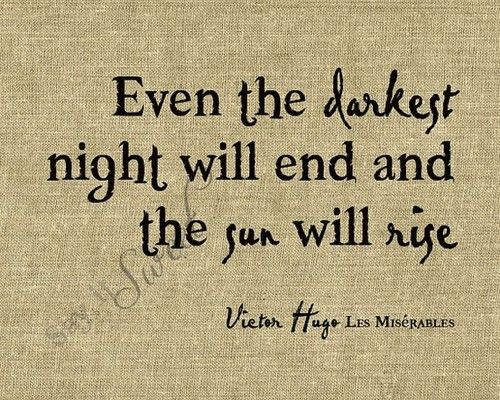 .Les Miserables, Remember This, Inspiration, Quotes, Victor Hugo, Darkest Night, A Tattoo, Victorhugo, Sun