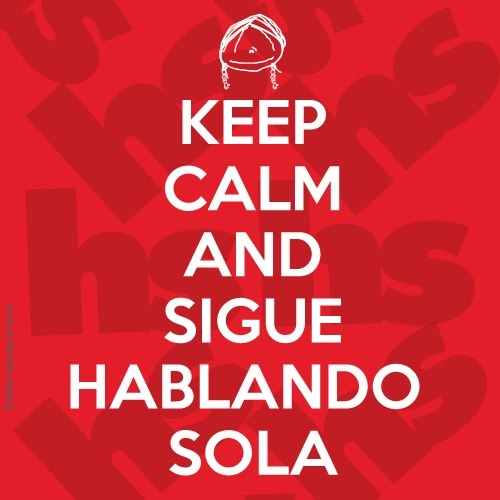 Keep Calm and sigue hablando sola