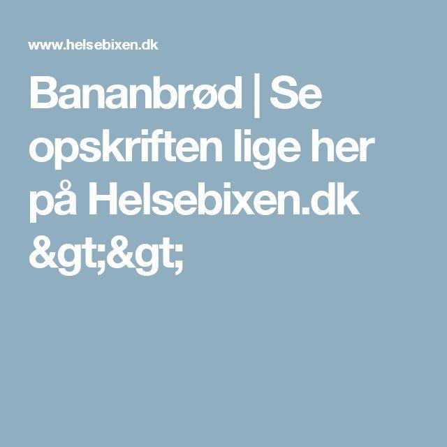 Bananbrød | Se opskriften lige her på Helsebixen.dk >>