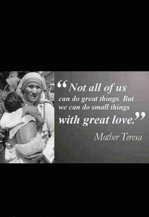 """Y""""Not all of us can do great things. But we can do small things with great love."""""""