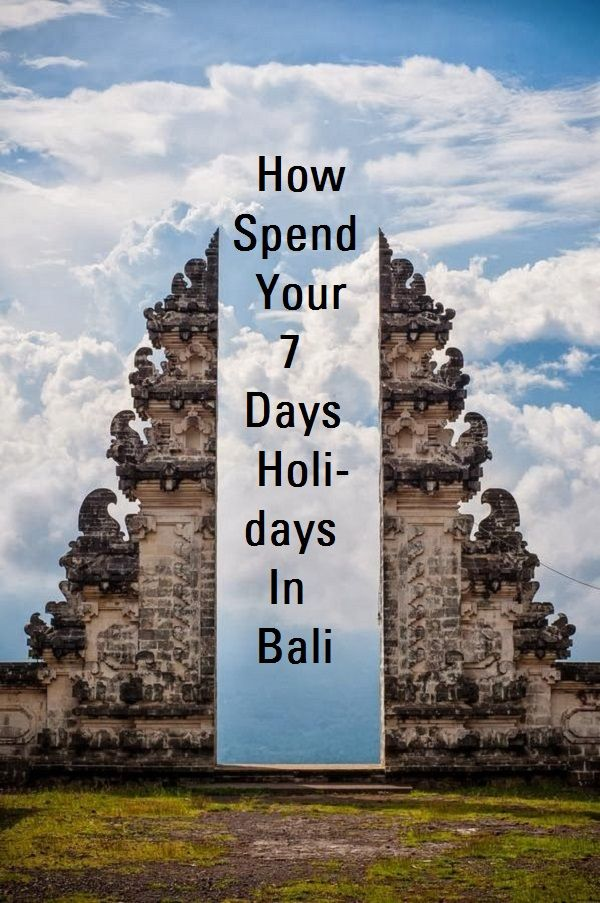 How spend your 7 days holidays in the Bali. #balivacationpackage