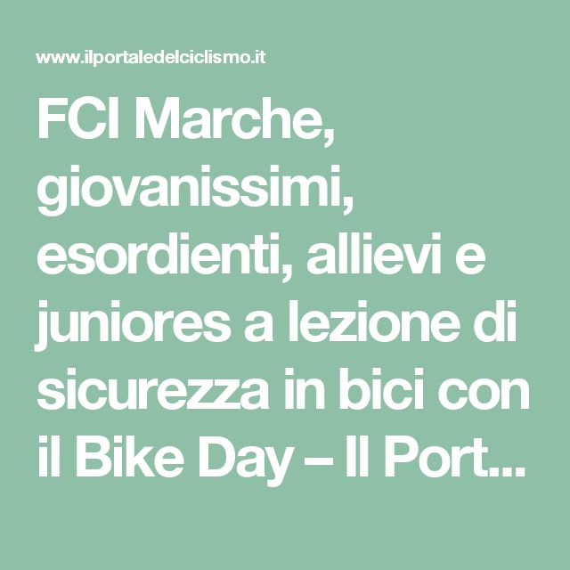 FCI Marche, giovanissimi, esordienti, allievi e juniores a lezione di sicurezza in bici con il Bike Day – Il Portale Del Ciclismo