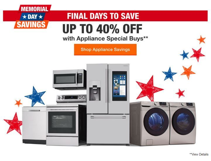 Final Days Up To 40 Off During Memorial Day Savings Home Depot Coupons Appliance Shop Coupons