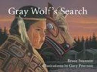 Gray Wolf's Search by Bruce Swanson - Young Gray Wolf lives on the Pacific Northwest coast with the other members of the Wolf Clan. His uncle, the clan shaman, tells Gray Wolf that his future success depends on completing an important task...