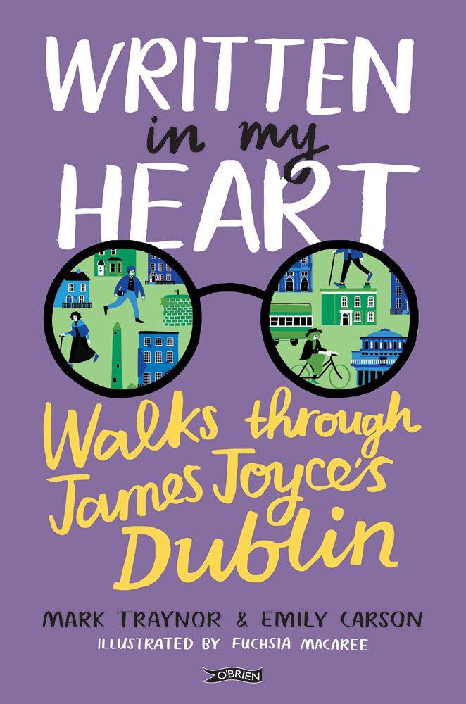 Written in My Heart Walks Through James Joyce's Dublin by Mark Traynor & Emily Carson. Illustrated by Fuchsia McAree.