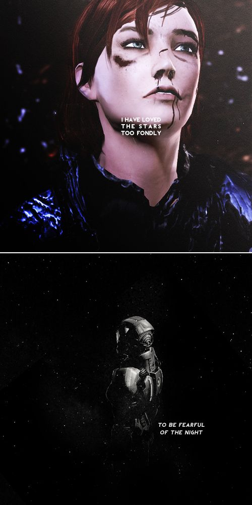 commander shepard: i have loved the stars too fondly to be fearful of the night #masseffect