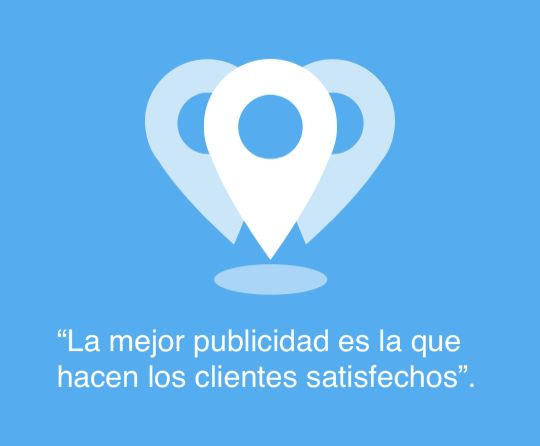 """""""La mejor publicidad es la que hacen los clientes satisfechos"""""""