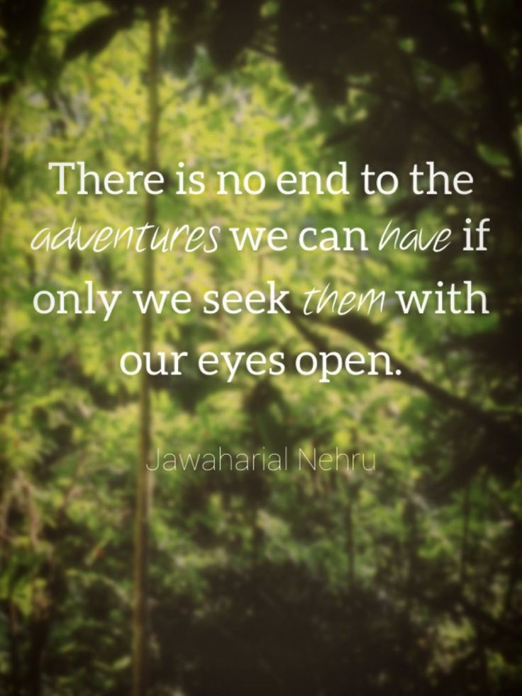 """""""We live in a wonderful world that is full of beauty, charm and adventure. There is no end to the adventures we can have if only we seek them with our eyes open.""""  ― Jawaharlal Nehru #wisewords"""