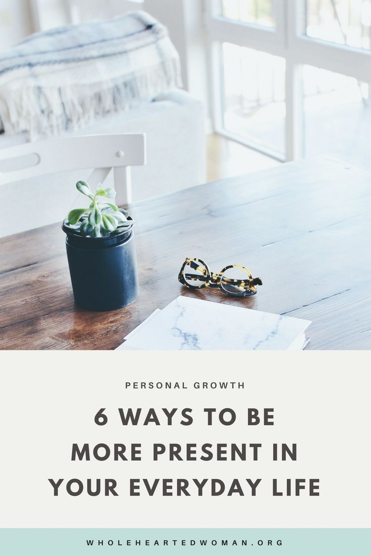 6 Ways To Be More Present In Your Everyday Life   Personal Growth & Development   Mindfulness   Lifestyle Tips   Life Advice