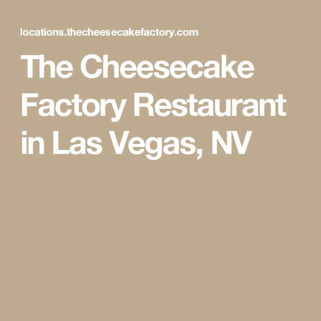 The Cheesecake Factory Restaurant in Las Vegas, NV