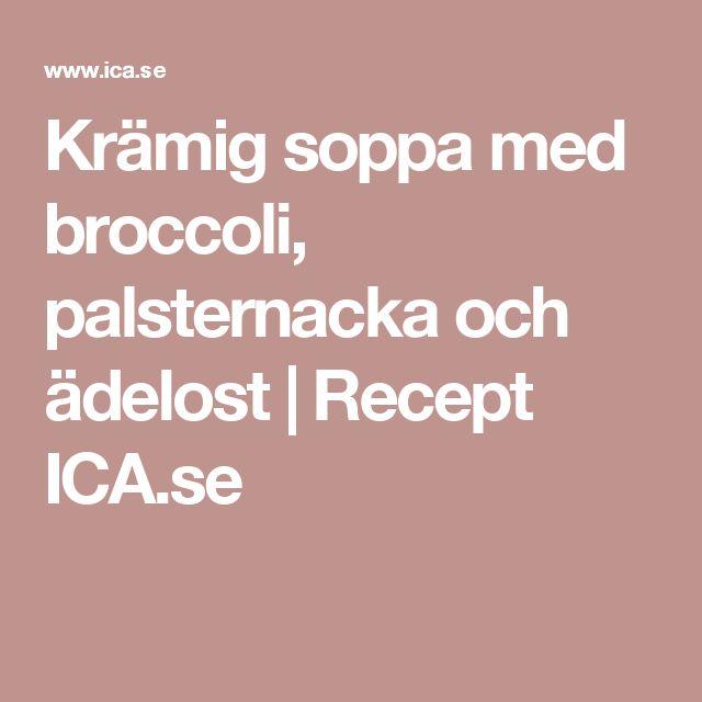 Krämig soppa med broccoli, palsternacka och ädelost  | Recept ICA.se