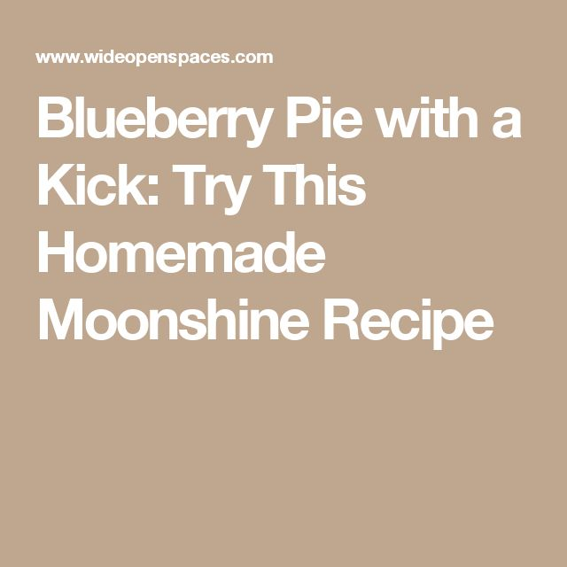Blueberry Pie with a Kick: Try This Homemade Moonshine Recipe