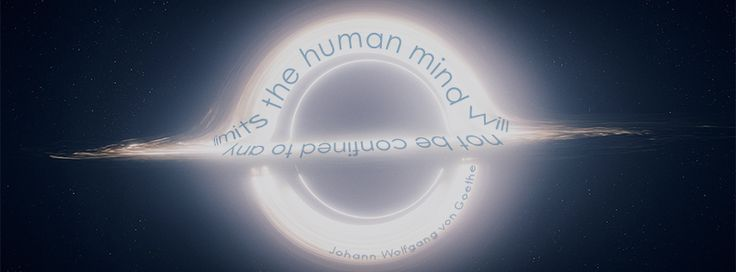 """""""The human mind will not be confined to any limits"""" - Johann Wolfgang von Goethe"""