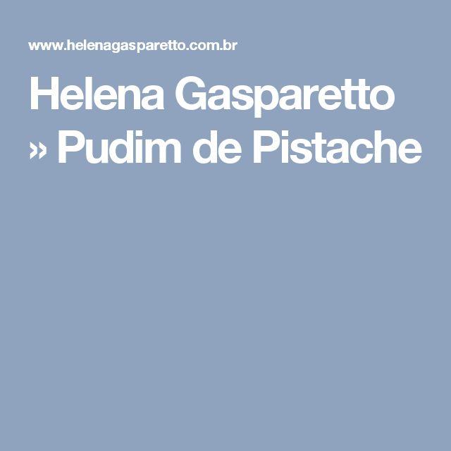 Helena Gasparetto » Pudim de Pistache