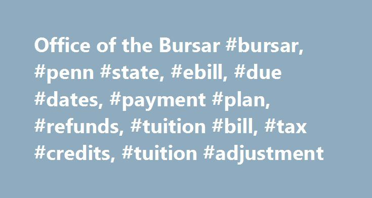 Office of the Bursar #bursar, #penn #state, #ebill, #due #dates, #payment #plan, #refunds, #tuition #bill, #tax #credits, #tuition #adjustment http://australia.nef2.com/office-of-the-bursar-bursar-penn-state-ebill-due-dates-payment-plan-refunds-tuition-bill-tax-credits-tuition-adjustment/  # Penn State Office of the Bursar If you did click on the link and enter your Penn State password, you should immediately go to the Penn State Password Management site and reset your Penn State password…