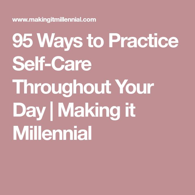 95 Ways to Practice Self-Care Throughout Your Day | Making it Millennial