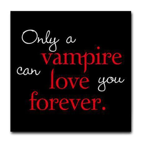 Only a vampire can love you forever.