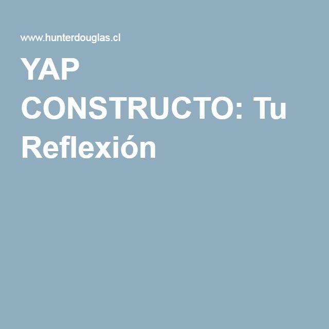 YAP CONSTRUCTO: Tu Reflexión