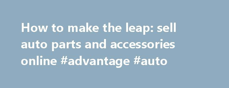 How to make the leap: sell auto parts and accessories online #advantage #auto http://malaysia.remmont.com/how-to-make-the-leap-sell-auto-parts-and-accessories-online-advantage-auto/  #online auto parts store # How to make the leap: sell auto parts and accessories online by Rob Eberhart, Direct Communications, Inc. (DCi) Selling auto parts and accessories online may seem out of reach, but technology has made it easier for independent store owners than you might think. Online sales are…