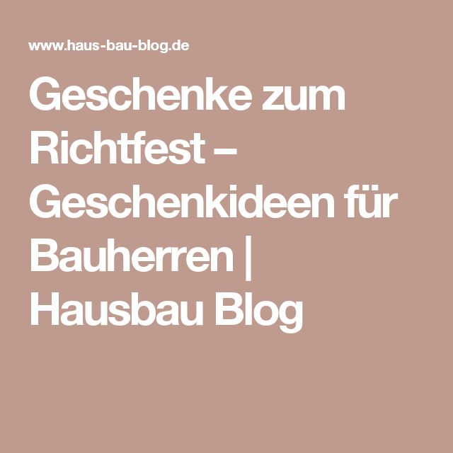 geschenke zum richtfest geschenkideen f r bauherren hausbau blog bau pinterest. Black Bedroom Furniture Sets. Home Design Ideas
