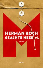 Herman Koch - Geachte heer M - over een schrijver, een leraar geschiedenis, een bloedmooie leerlinge, jaloezie en afgunst, vriendschap en liefde.