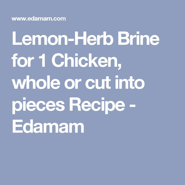 Lemon-Herb Brine for 1 Chicken, whole or cut into pieces Recipe ...