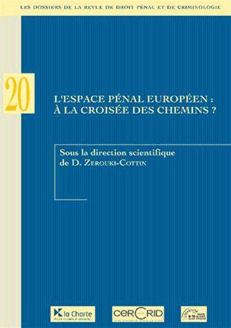 Les dossiers de la revue de droit pénal et de criminologieN° 20 L'espace pénal européen : à la croisée des chemins D. Zerouki-Cottin Collec...