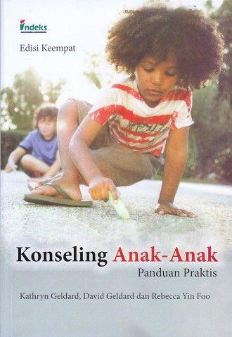 Konseling Anak-Anak – Panduan Praktis – Edisi Keempat – Kathryn Geldard – David Geldard – Rebecca Yin Foo