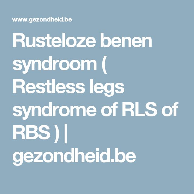 Rusteloze benen syndroom  ( Restless legs syndrome of RLS of RBS ) | gezondheid.be