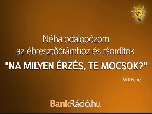 """Néha odalopózom az ébresztőórámhoz és ráordítok: """"NA MILYEN ÉRZÉS, TE MOCSOK?"""" - Will Ferrel, www.bankracio.hu idézet"""