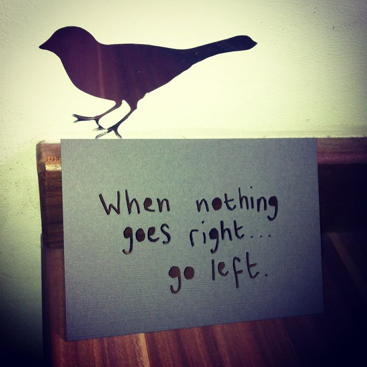 When nothing goes right...go left.